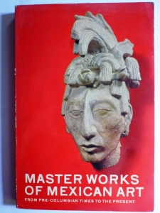Master Works of Mexican Art from Pre-Columbian Times to the Present